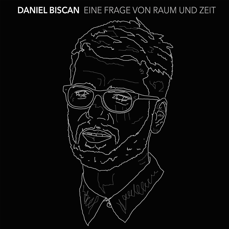 Daniel Biscan - Eine Frage von Raum und Zeit (2015) - Album Cover