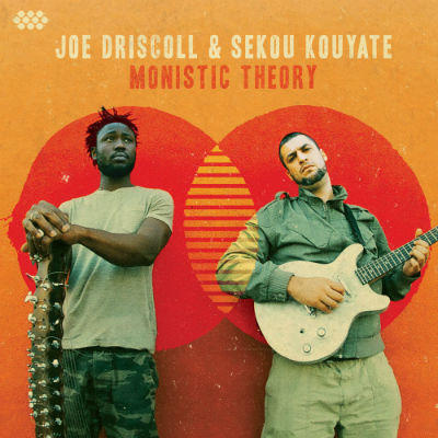 Joe Driscoll & Sekou Kouyate - Monistic Theory (2016)