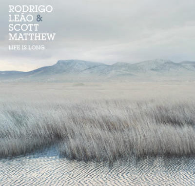 Scott Matthew & Rodrigo Leão – Life is Long (2016)