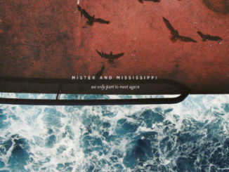 Mister and Mississippi - We Only Part To Meet Again - 2015