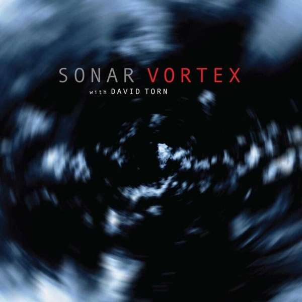 Sonar With David Torn - Vortex - 2018 - Album - Cover