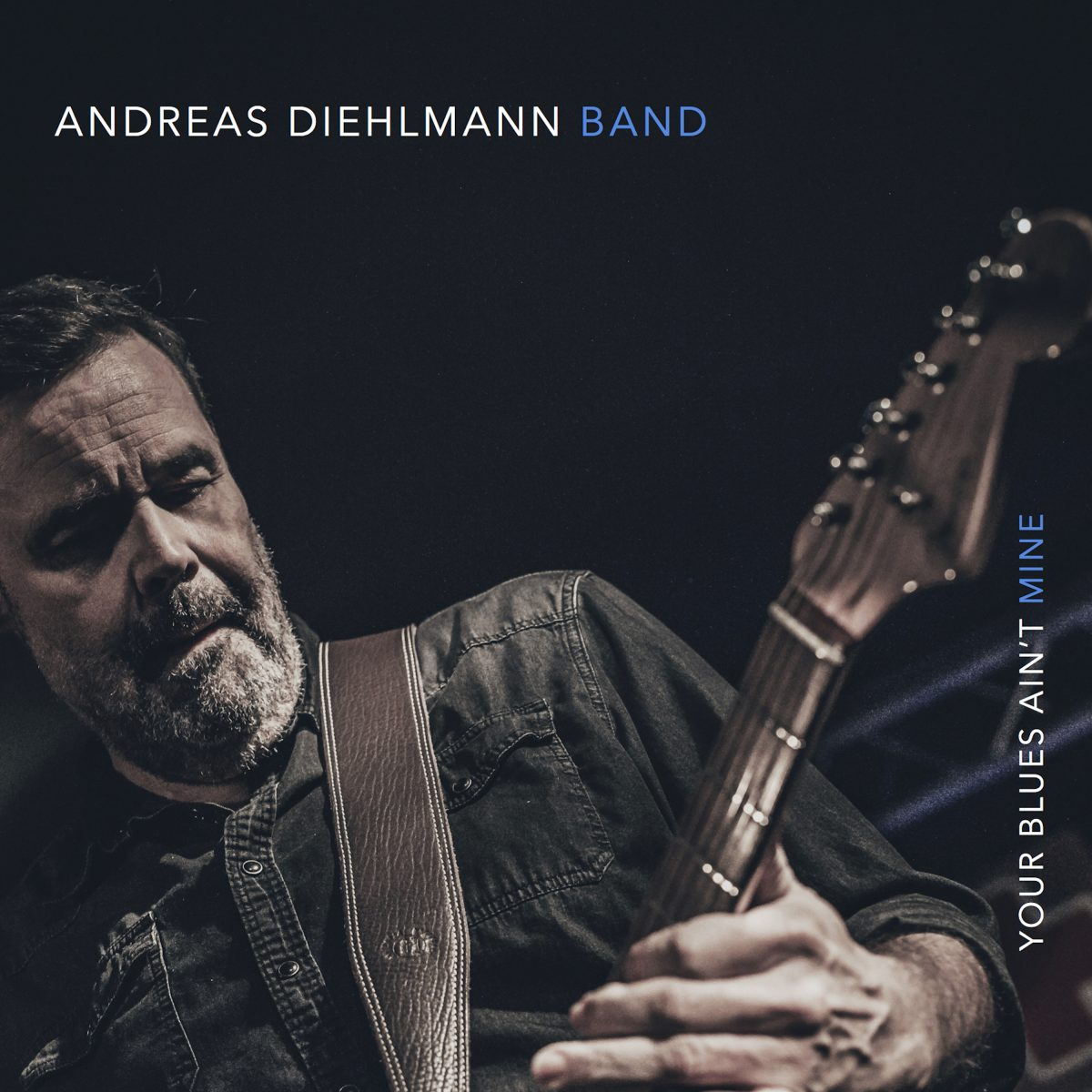 ANDREAS DIEHLMANN BAND - YOUR BLUES AIN'T MINE (2018)