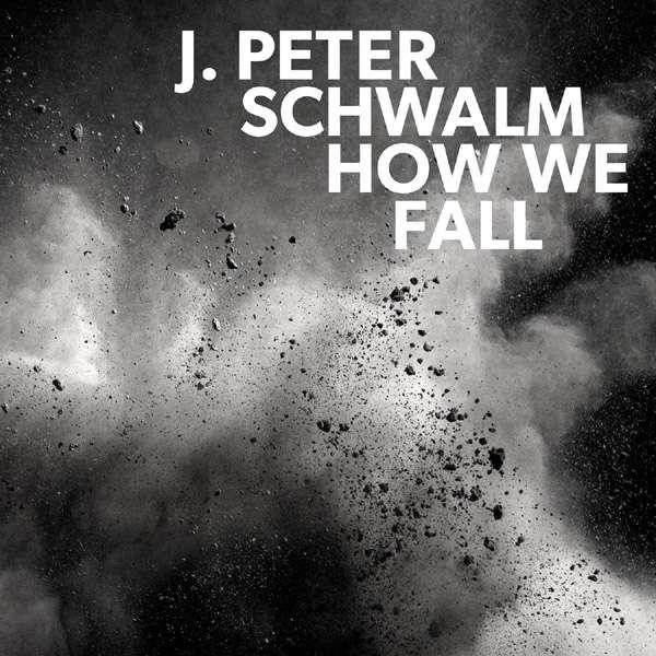 J. PETER SCHWALM - HOW WE FALL (2018) - ALBUM - COVER